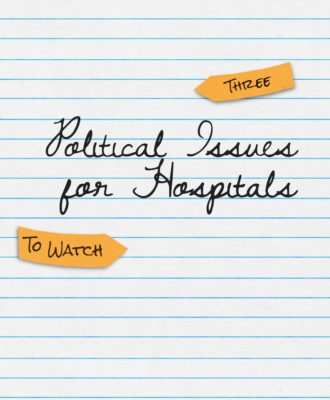 Three to Watch - Political Issues for Hospitals