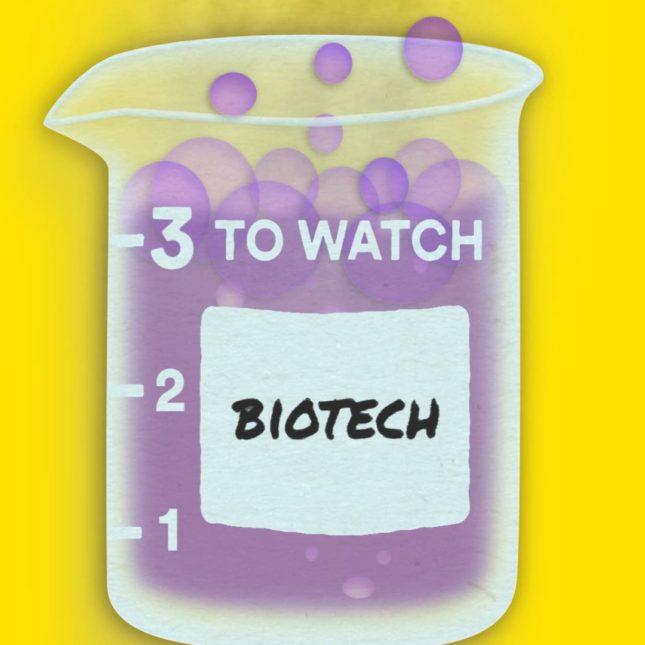3 to Watch: Biotech
